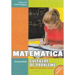 Matematica - Clasa 10 - Culegere de probleme Ed.2 - Ancuta Heisu, editura Rovimed