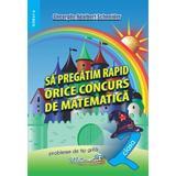 Sa pregatim rapid orice concurs de matematica - Clasa 2 - Gheorghe Adalbert Schneider, editura Hyperion