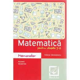 Memorator de matematica cls 5-8 ed.2016 - Felicia Sandulescu, editura Booklet