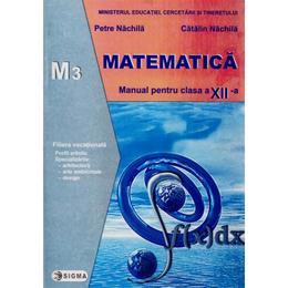 Matematica Cls 12 M3 - Petre Nachila, Catalin Nachila, editura Sigma