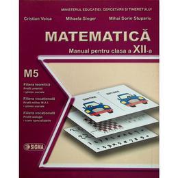 Manual matematica clasa 12 M5 - Cristian Voica, Mihaela Singer, Mihai Sorin Stupariu, editura Sigma