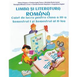 Romana - Clasa a 3-a. Sem 1 si 2 - Caiet de lucru - Adina Grigore, Cristina Ipate-Toma, editura Ars Libri