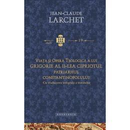 Viata si opera teologica a lui Grigorie al II-lea Cipriotul - Jean-Claude Larchet, editura Doxologia