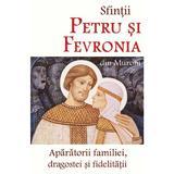Sfintii Petru si Fevronia din Murom, aparatorii familiei, dragostei si fidelitatii, editura Doxologia