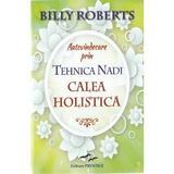 Autovindecare prin tehnica Nadi: calea holistica - Billy Roberts, editura Prestige