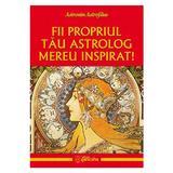 Fii propriul tau astrolog mereu inspirat! - Astronin Astrofilus, editura Ganesha