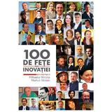 100 de fete ale inovatiei - Mihaela Nicola, Marius Stoian, editura Nemira