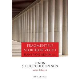 Fragmentele stoicilor vechi. Vol. 1: Zenon si discipolii lui Zenon - Hans von Arnim, editura Humanitas