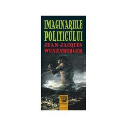 Imaginariile politicului - Jean-Jacques Wunenburger, editura Paideia