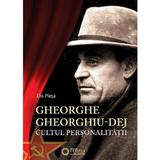 Gheorghe Gheorghiu-Dej. Cultul personalitatii - Elis Plesa, editura Cetatea De Scaun