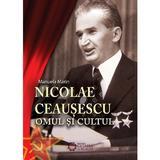 Nicolae Ceausescu. Omul si cultul - Manuela Marin, editura Cetatea De Scaun