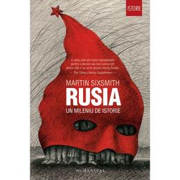 Rusia, un mileniu de istorie - Martin Sixsmith, editura Humanitas