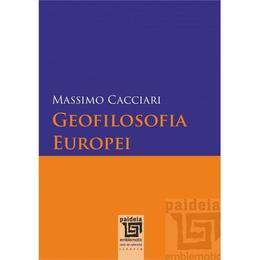 Geofilosofia Europei - Massimo Caciari, editura Paideia