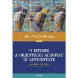O istorie a Orientului Apropiat in Antichitate - Marc Van De Mieroop, editura Polirom