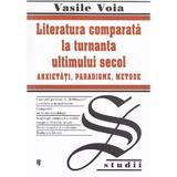 Literatura comparata la turnanta ultimului secol - Vasile Voia, editura Univers