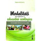 Modalitati de realizare a educatiei ecologice in invatamantul prescolar - Despina Neculai I., editura Rovimed