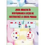 Jocul didactic in desfasurarea lectiei de matematica la ciclul mrimar - Ovidiu Balan, Daniela-Elena Nica, editura Rovimed