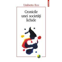 Cronicile unei societati lichide - Umberto Eco, editura Polirom