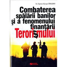 Combaterea spalarii banilor si a fenomenului finantarii terorismului - Ciprian George Girleanu, editura Rovimed