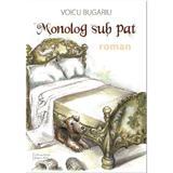 Monolog sub pat - Voicu Bugariu, editura Pastel