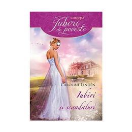 Iubiri si scandaluri - Caroline Linden, editura Litera
