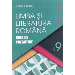 Romana cls 9 Ghid de pregatire ed.2016 - Rodica Bogdan, editura Niculescu
