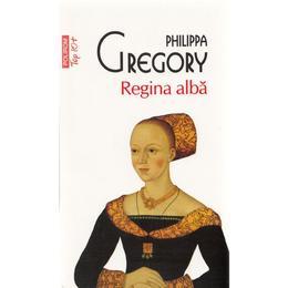 Regina alba - Philippa Gregory, editura Polirom