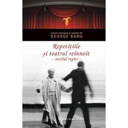 Repetitiile si teatrul reinnoit - George Banu, editura Nemira