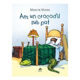 Am un crocodil sub pat - Mercer Mayer, editura Cartea Copiilor