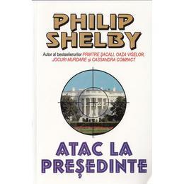 Atac la presedinte - Philip Shelby, editura Lider