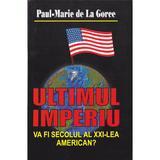 Ultimul imperiu - Paul-Marie de La Gorce, editura Lider