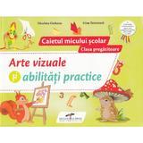 Arte vizuale si abilitati practice - Clasa pregatitoare - Caietul micului scolar - Nicoleta Ciobanu, Irina Terecoasa, editura Cd Press