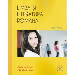 Limba si literatura romana cls 9 caiet - Alina Hristea, editura Booklet
