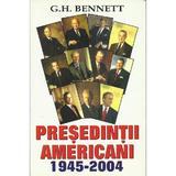 Presedintii americani 1945-2004 - G.H. Bennett, editura Orizonturi