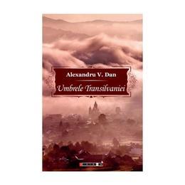 Umbrele Transilvaniei - Alexandru V. Dan, editura Eikon