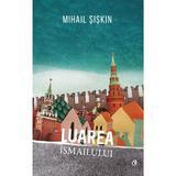 Luarea Ismailului - Mihail Siskin, editura Curtea Veche