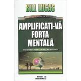 Amplificati-va forta mentala - Bill Lucas, editura Meteor Press