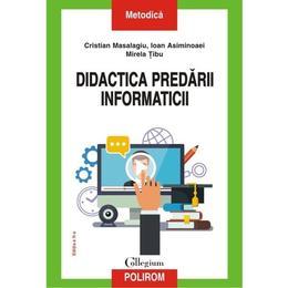 Didactica predarii informaticii - Cristian Masalagiu, Ioan Asiminoaei, editura Polirom