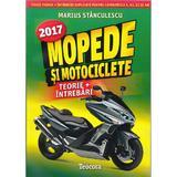 Mopede si motociclete. Ed. 2017 - Marius Stanculescu, editura Teocora