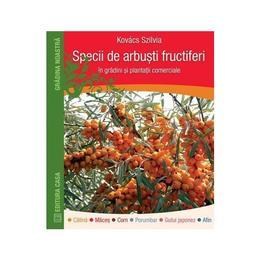 Specii de arbusti fructiferi - Kovacs Szilvia, editura Casa