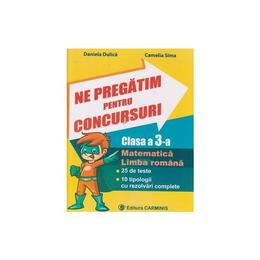 Ne pregatim pentru concursuri - Clasa a 3-a - Daniela Dulica, Camelia Sima, editura Carminis