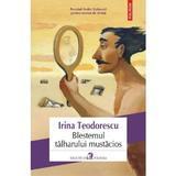 Blestemul talharului mustacios - Irina Teodorescu, editura Polirom