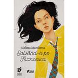 Salvand-o pe Francesca - Melina Marchetta, editura Storia