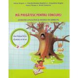 Ma pregatesc pentru concurs! Matematica - Clasa a 4-a - Adina Grigore, Claudia-Daniela Negritoiu, editura Ars Libri