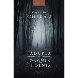 Padurea lui Joaquin Phoenix - Celestin Cheran, editura Herg Benet