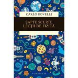 Sapte scurte lectii de fizica - Carlo Rovelli, editura Humanitas