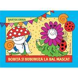 Bobita si Buburuza la bal mascat - Bartos Erika, editura Casa