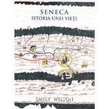 Seneca. Istoria unei vieti - Emily Wilson, editura Seneca