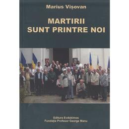 Martirii sunt printre noi - Marius Visovan, editura Evdokimos