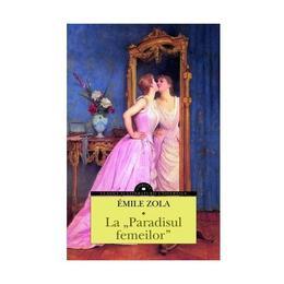 La 'Paradisul femeilor' - Emile Zola, editura Corint